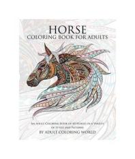 Horse Coloring Book For Adults An Adult Of 40 Horses In A Variety Styles And Patterns