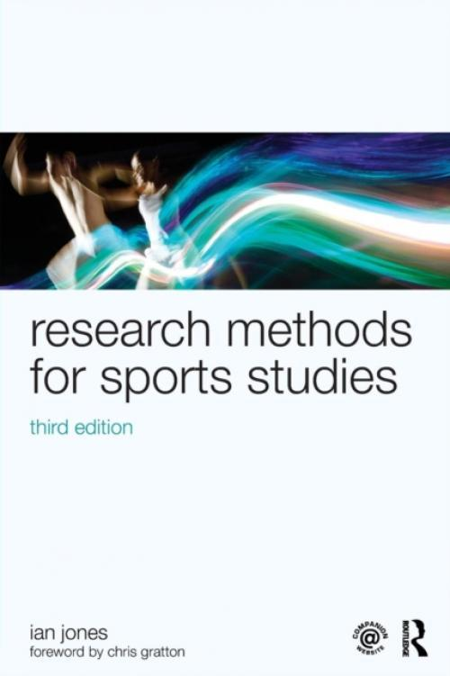 Research Methods for Sports Studies : Third Edition (Author: Ian Jones, ISBN: 9780415749336)