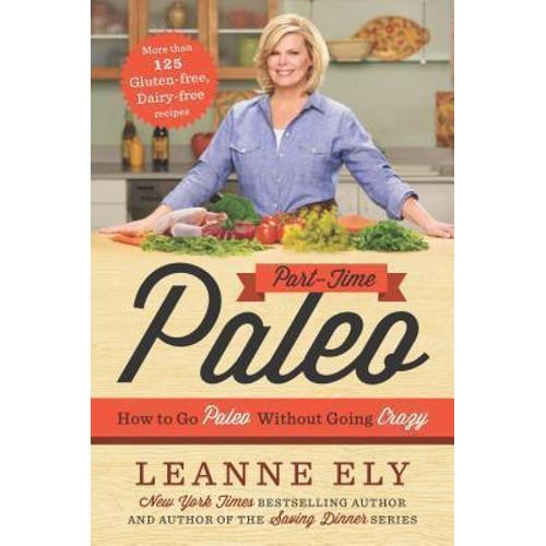 Part-Time Paleo : How to Go Paleo Without Going Crazy