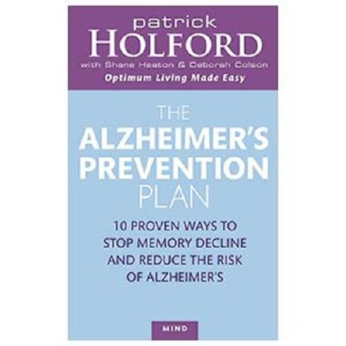 The Alzheimers Prevention Plan: 10 Proven Ways to Stop Memory Decline and Reduce the Risk of Alzheimers by Patrick Holford
