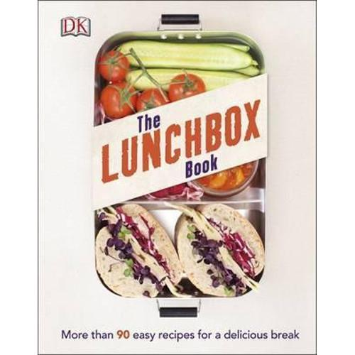 The Lunchbox Book : More than 90 Easy Recipes for a Delicious Break