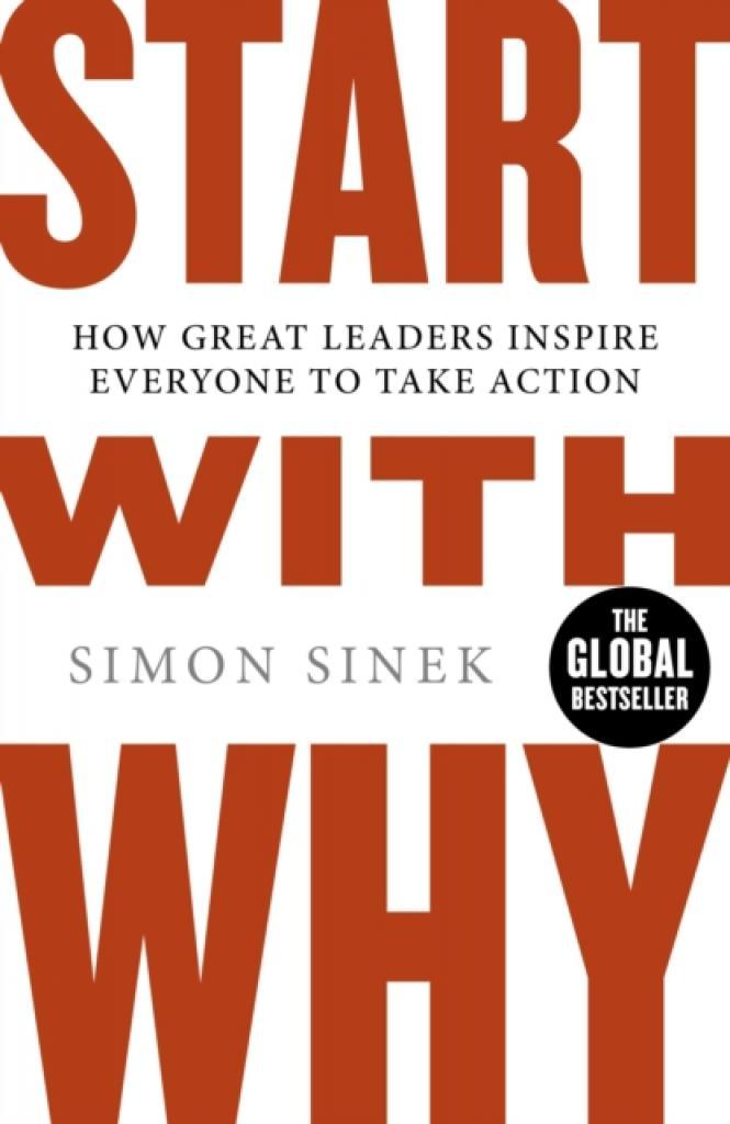 Start With Why : How Great Leaders Inspire Everyone To Take Action (Author: Simon Sinek, ISBN: 9780241958223)