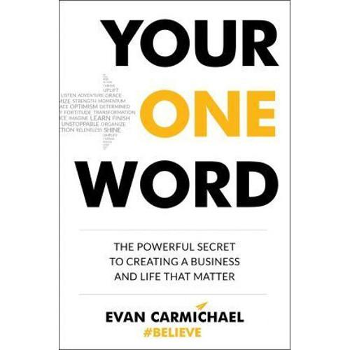 Your One Word : The Powerful Secret to Creating a Business and Life That Matter