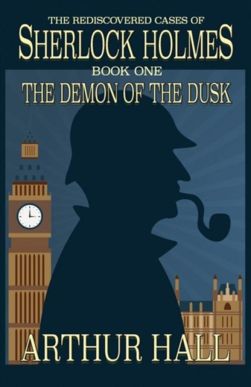The Demon of the Dusk : The Rediscovered Cases of Sherlock Holmes Book 1 (Author: Arthur Hall, ISBN: 9781787051867)
