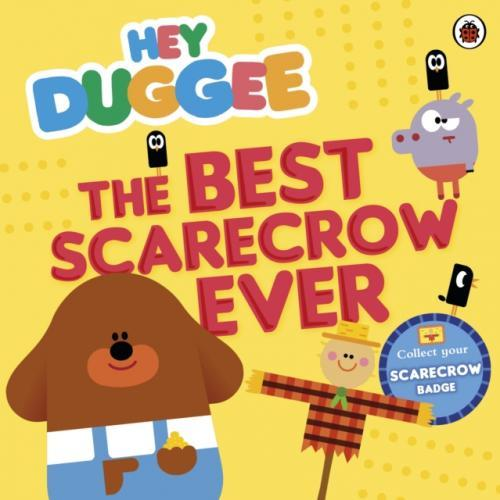 Hey Duggee: The Best Scarecrow Ever (Author: , ISBN: 9780241201633)