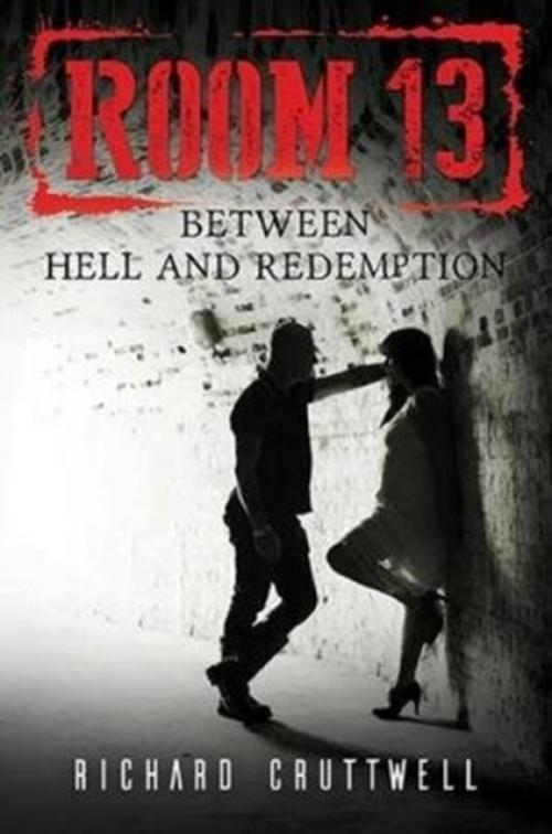 Room 13 : Between Hell and Redemption (Author: Richard Cruttwell, ISBN: 9781786930484)