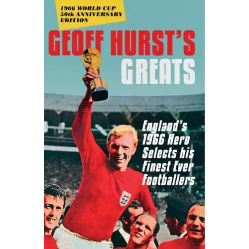 Geoff Hursts Greats : Englands 1966 Hero Selects His Finest Ever Footballers