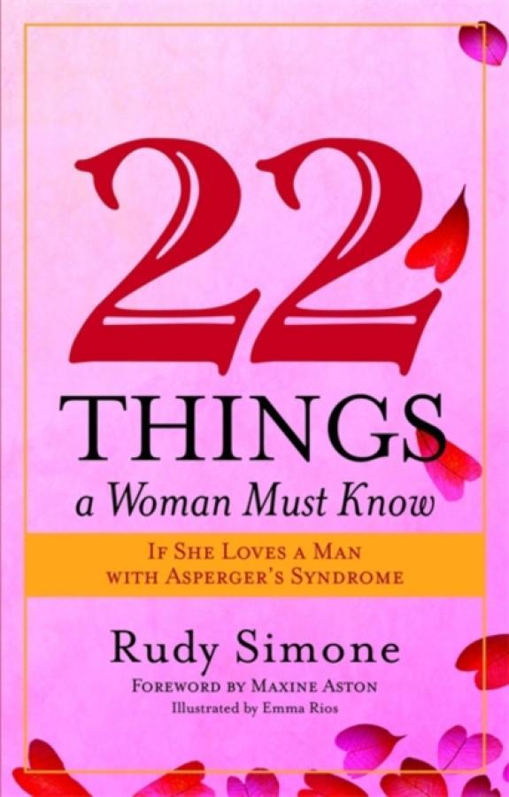 22 Things a Woman Must Know If She Loves a Man with Aspergers Syndrome (Author: Rudy Simone, ISBN: 9781849058032)