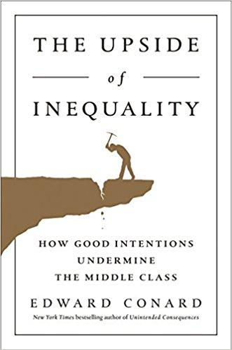 The Upside of Inequality : How Good Intentions Undermine the Middle Class
