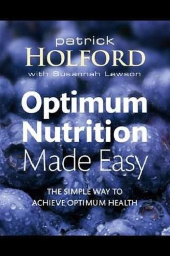 Optimum Nutrition Made Easy: The Simple Way to Achieve Optimum Health by Patrick Holford (Book)