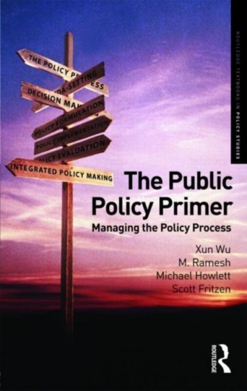 The Public Policy Primer : Managing the Policy Process (Author: Xun Wu, ISBN: 9780415780476)