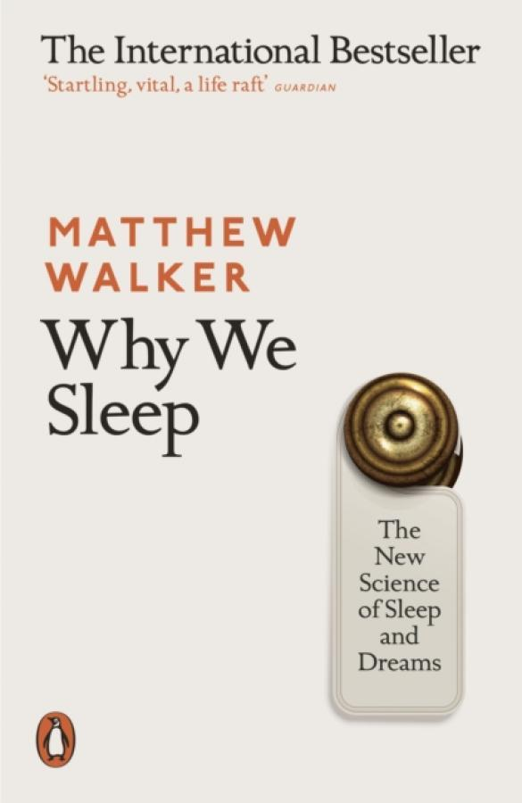Why We Sleep : The New Science of Sleep and Dreams (Author: Matthew Walker, ISBN: 9780141983769)