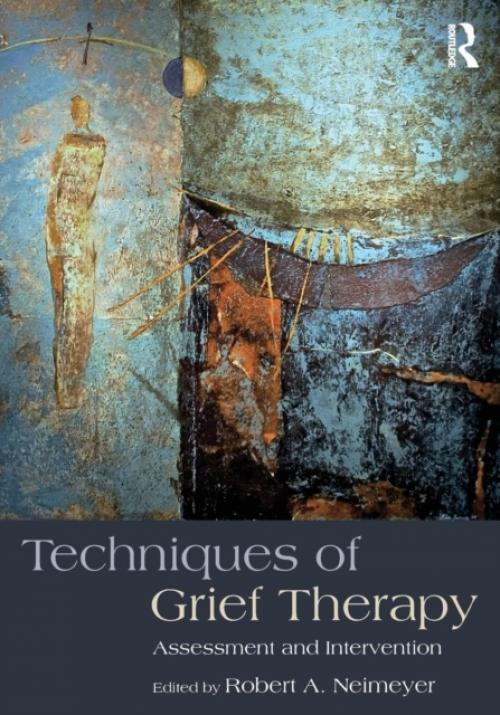 Techniques of Grief Therapy : Assessment and Intervention (Author: Robert A. Neimeyer, ISBN: 9781138905931)