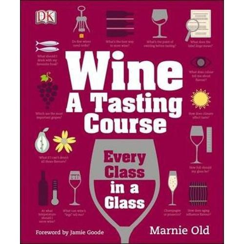 Wine A Tasting Course : Every Class in a Glass