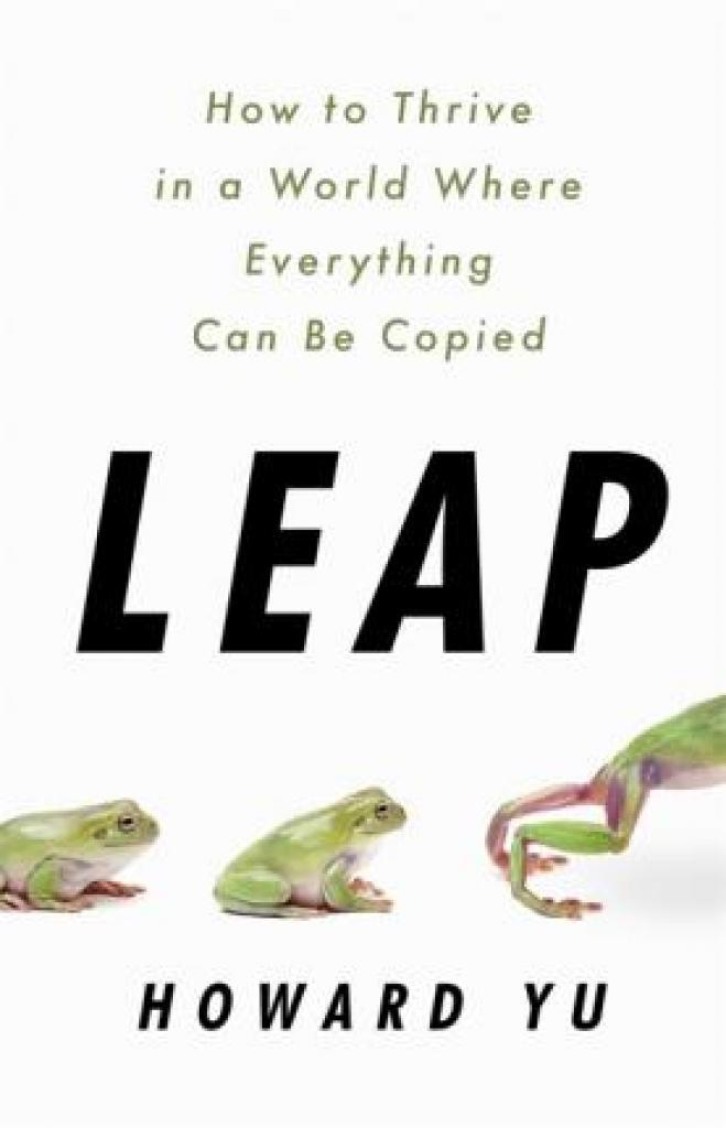 Leap: How to Thrive in a World Where Everything Can Be Copied (Author: Howard Yu, ISBN: 9781610398817)