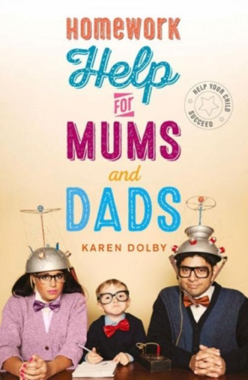 Homework Help for Mums and Dads : Help Your Child Succeed (Author: Karen Dolby, ISBN: 9781782436003)