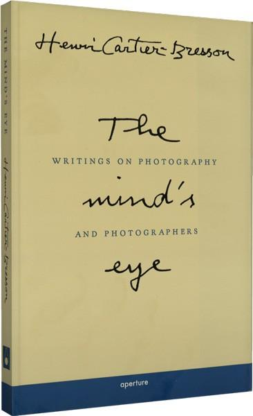 Henri Cartier-Bresson: The Minds Eye: Writings on Photography and Photographers
