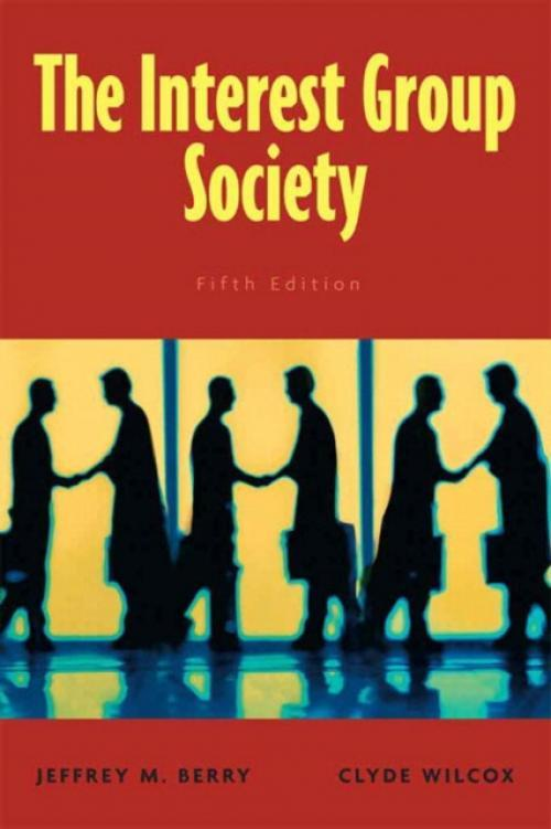 The Interest Group Society (Author: Jeffrey M. Berry, ISBN: 9780205604807)