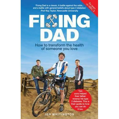 Fixing Dad : How to Transform the Health of Someone You Love