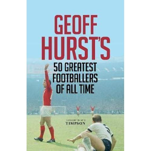 Geoff Hursts 50 Greatest Footballers of All Time