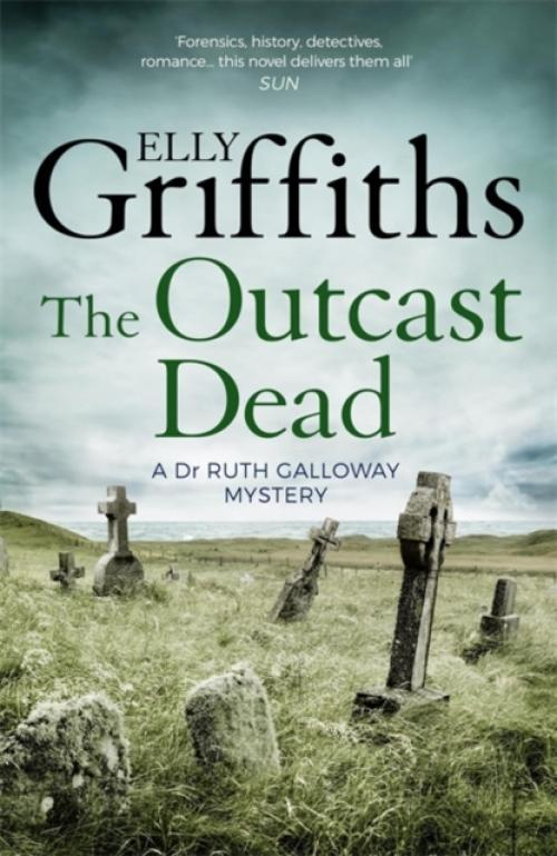 The Outcast Dead : The Dr Ruth Galloway Mysteries 6 (Author: Elly Griffiths, ISBN: 9781786482167)