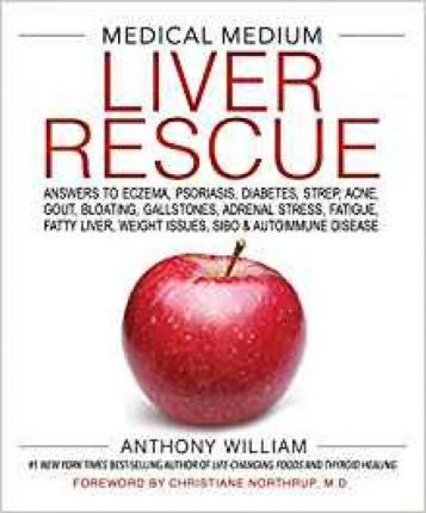 Medical Medium Liver Rescue: Answers to Eczema, Psoriasis, Diabetes, Strep, Acne, Gout, Bloating, Gallstones, Adrenal Stress, Fatigue, Fatty Liver, Weight Issues, SIBO & Autoimmune Disease (Author: Anthony William, ISBN: 9781401954406)