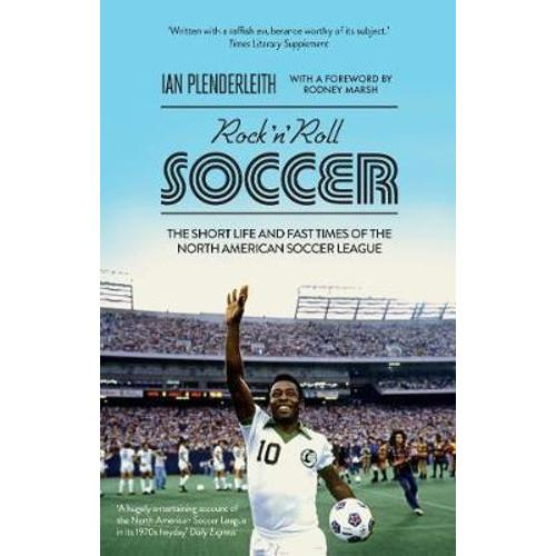 Rock n Roll Soccer : The Short Life and Fast Times of the North American Soccer League