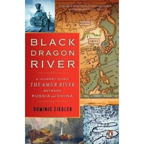 Black Dragon River : A Journey Down the Amur River Between Russia and China