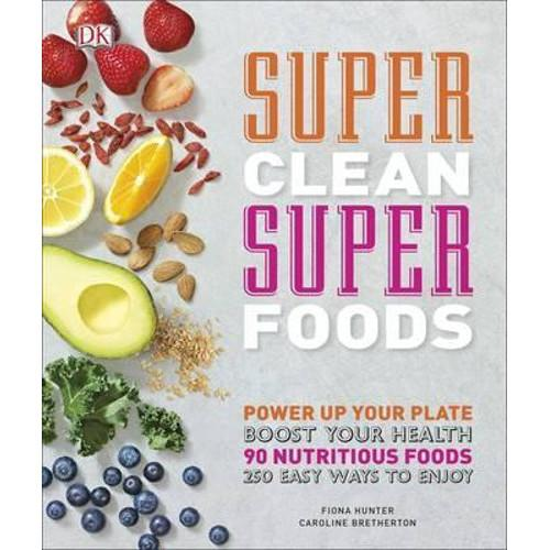 Super Clean Super Foods : Boost Your Health