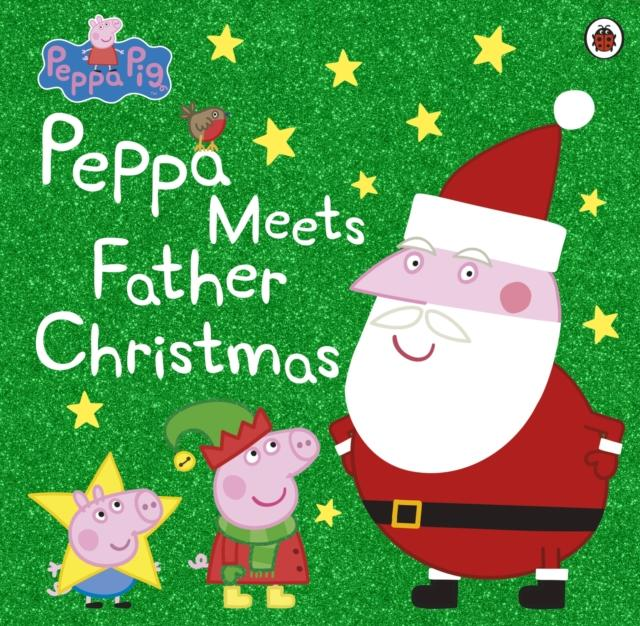 Peppa Pig: Peppa Meets Father Christmas (Author: Peppa Pig, ISBN: 9780241321539)