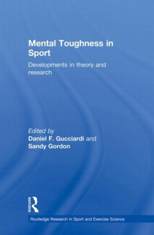Mental Toughness in Sport : Developments in Theory and Research (Author: Daniel Gucciardi, Sandy Gordon, ISBN: 9780415857819)