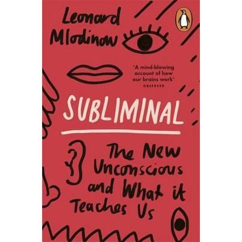 Subliminal : The New Unconscious and What it Teaches Us