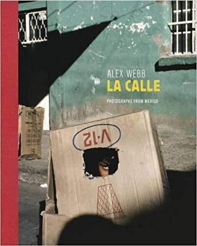 Alex Webb: La Calle, Photographs from Mexico