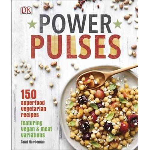 Power Pulses : 150 Superfood Vegetarian Recipes, Featuring Vegan and Meat Variations