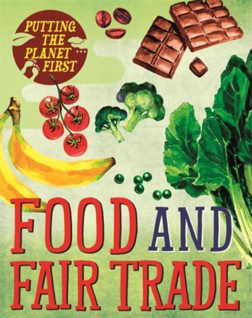 Putting the Planet First: Food and Fair Trade (Author: Paul Mason, ISBN: 9781526301604)