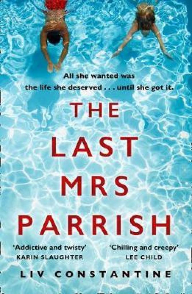The Last Mrs Parrish : An Addictive Psychological Thriller with a Shocking Twist! (Author: Liv Constantine, ISBN: 9780008272951)