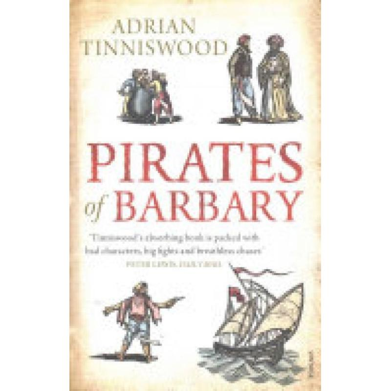 Pirates Of BarbaryCorsairs, Conquests and Captivity in the 17th-Century (Author: Adrian Tinniswood, ISBN: 9780099523864)