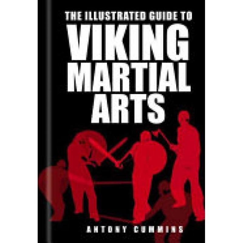 The Illustrated Guide to Viking Martial Arts (Author: MA Antony Cummins, ISBN: 9780750967457)