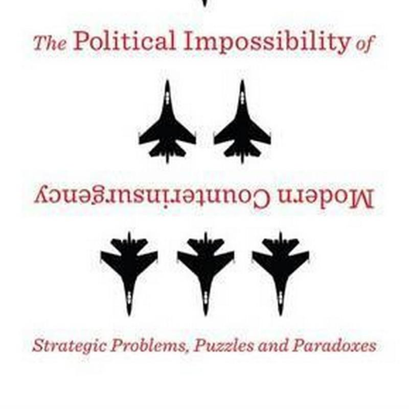The Political Impossibility of Modern Counterinsurgency (Author: M. L. R. Smith, David Jones, ISBN: 9780231170000)